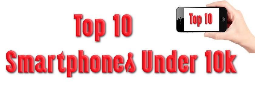 Top 10 Killer Smartphones under 10k